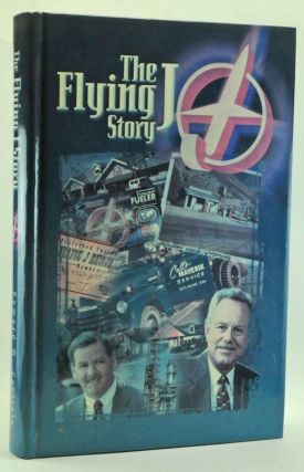 The Flying J Story: From Cut-Rate Stations to the Leader in Interstate Travel Plazas. An Authorized Biography and Company History. Howard M. Carlisle.