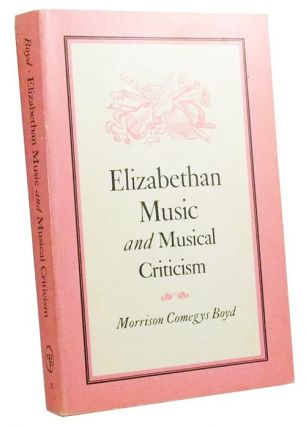 Elizabethan Music and Musical Criticism. Morrison Comegys Boyd