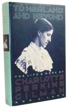 To Herland and Beyond: The Life and Work of Charlotte Perkins Gilman. Ann J. Lane