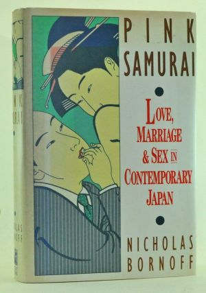 Pink Samurai: Love, Marriage and Sex in Contemporary Japan. Nicholas Bornoff.