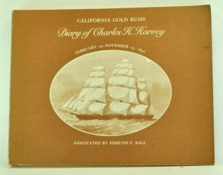 California Gold Rush: Diary of Charles H. Harvey February 12 - November 12, 1852. Edmund F. Ball,...