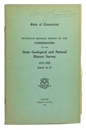 State of Connecticut Public Document No. 47. State Geological and Natural History Survey Bulletin No. 52. Fifteenth Biennial Report of the Commissioners, 1931-1932. W. E. Britton.