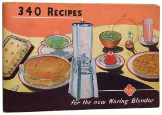 340 Recipes for the New Waring Blendor. The New Waring Blendor...Serves Everyone. Waring Products Corporation.