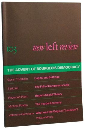 New Left Review Number 103 (May-June 1977). The Advent of Bourgeois Democracy. Perry Anderson,...