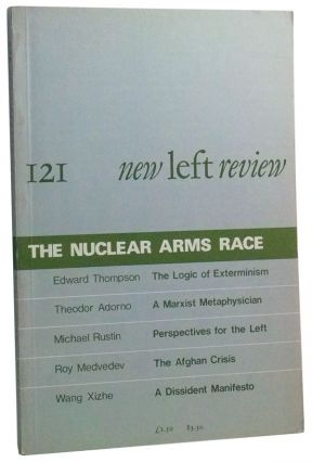 New Left Review Number 121 (May-June 1980). The Nuclear Arms Race. Perry Anderson, Edward Thompson, Wang Xizhe, Theodor Adorno, Michael Rustin, Roy Medvedev.