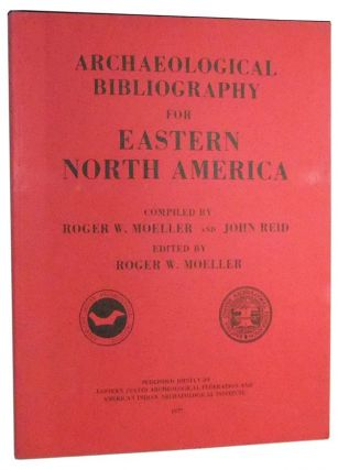Archaeological Bibliography for Eastern North America. Roger W. Moeller, John Reid, compiler and,...