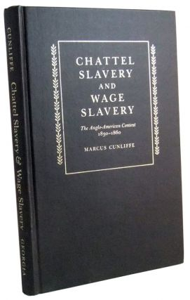 Chattel Slavery and Wage Slavery: The Anglo-American Context, 1830-1860. Marcus Cunliffe.