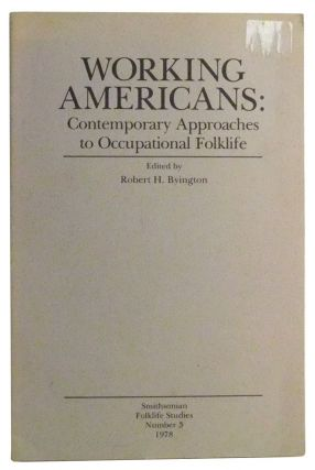Working Americans: Contemporary Approaches to Occupational Folklife. Smithsonian Folklife Studies Number 3, 1978. Robert H. Byington, Robert S. Jr. McCarl, Roger D. Abrahams, Jack Santino, Archie Green.
