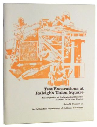 Test Excavations at Raleigh's Union Square: An Inspection of Archeological Remains at North...