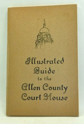 Guide to the Allen County Court House. Georgiana W. Bond, Fenton Ada C