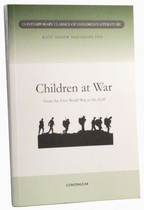 Children at War: From the First World War to the Gulf. Kate Agnew, Geoff Fox.