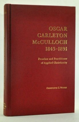 Oscar Carleton McCulloch, 1843-1891: Preacher and Practitioner of Applied Christianity. Genevieve...