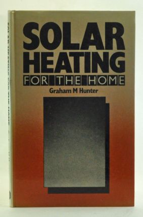 Solar Heating for the Home. Graham M. Hunter