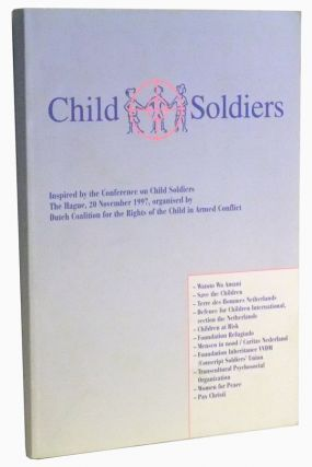Child Soldiers. Based on the Conference on Child Soldiers, The Hague, 20 November 1997,...
