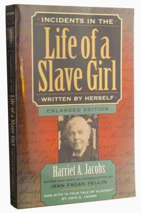 "Incidents in the Life of a Slave Girl, Written by Herself, Enlarged Edition, Now with ""A True Tale of Slavery"" Harriet A. Jacobs, Jean Fagan Yellin, John S. Jacobs."