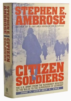 Citizen Soldiers: The U.S. Army from the Normandy Beaches to the Bulge to the Surrender of...