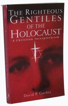 The Righteous Gentiles of the Holocaust: A Christian Interpretation. David P. Gushee