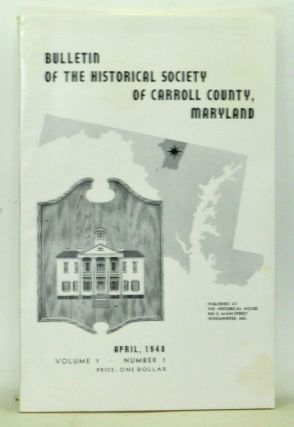 Bulletin of the Historical Society of Carroll County, Maryland, Vol. 1, No. 1 (April 3, 1948)....