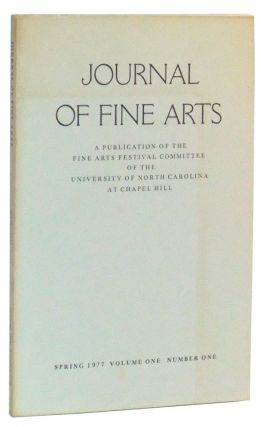Journal of Fine Arts: A Publication of the Fine Arts Festival Committee of the University of North Carolina at Chapel Hill, Volume One (I), Number One (1), Spring 1977. Patricia Beck, Laura Schwartz, V. Cullum Rogers, David Craven, C. André Barbera, Jeffrey B. Loomis, Rhys Townsend, Katherine Oakley.