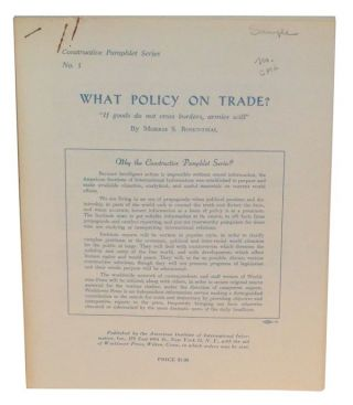"What Policy on Trade? ""If goods do not cross borders, armies will."" Constructive Pamphlet Series,..."