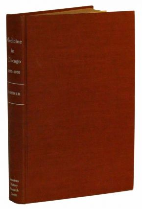 Medicine in Chicago, 1850-1950: A Chapter in the Social and Scientific Development of a City....