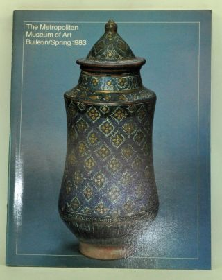 The Metropolitan Museum of Art Bulletin, Spring 1983 (Vol. XL, No. 4); Islamic Pottery: A Brief...