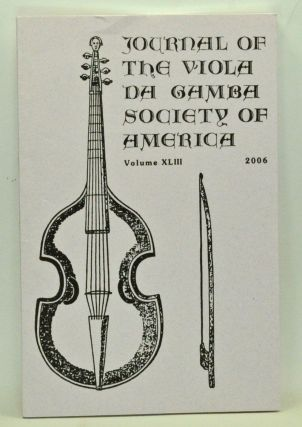 Journal of the Viola da Gamba Society of America. Volume 43 (2006). Stuart Cheney, Lucy Robinson, John Cunnningham, Ian Woodfield, Roy Whelden, Jack Ashworth, Alexander Silbiger.