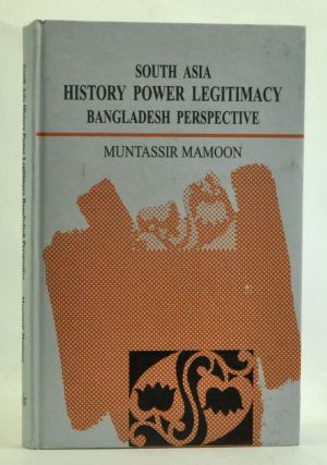 South Asia: History, Power, Legitimacy - Bangladesh Perspective (English Translation). Muntassir Mamoon.