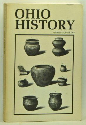 Ohio History, Volume 92 (Annual 1983). Robert L. Daugherty, Daniel Nelson, Elizabeth Fones-Wolf, Kenneth, Terry A. Barnhart, Robert M. Mennel, Steven Spackman, Joseph E. Walker.