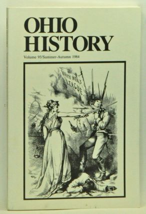 Ohio History, Volume 93 (Summer-Autumn 1984). Robert L. Daugherty, Marian J. Morton, George C. Rable, Beverly Wilson Palmer.