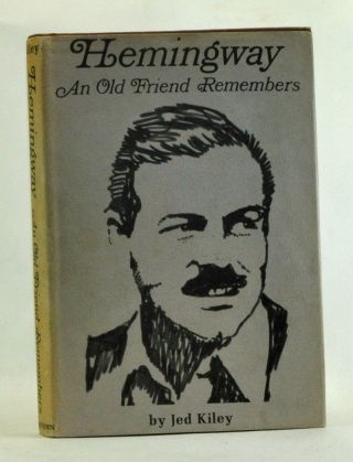 Hemingway: An Old Friend Remembers. Jed Kiley
