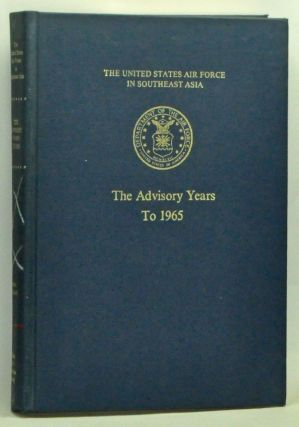The United States Air Force in Southeast Asia: The Advisory Years to 1965. Robert F. Futrell,...