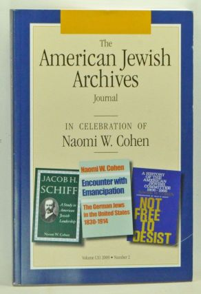 The American Jewish Archives Journal, Volume 61 Number 2 (2009). In Celebration of Naomi W. Cohen. Gary P. Zola, Robert M. Seltzer, Brian Smollett, Stephan F. Brumberg, Kenneth Libo, Alice Nakhimovsky, Roberta Newman, Naomi W. Cohen, Shuly Rubin Schwartz, Jeffrey S. Gurock, Steven Bayme.