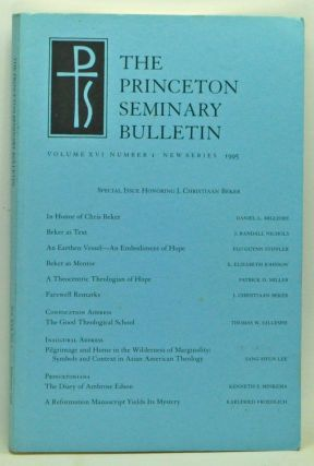 The Princeton Seminary Bulletin, Volume XVI, Number 1, New Series (1995). Special Issue Honoring J. Christiaan Beker. James F. Kay, Daniel L. Migliore, J. Randall Nichols, Flo Guynn Stiffler, El Elizabeth Johnson, Patrick D. Miller, J. Christiaan Beker, Thomas W. Gillespie, Sang Hyun Lee, Kenneth P. Minkema, Karlfried Froehlich.