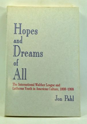 Hopes and Dreams of All: The International Walther League and Lutheran Youth in American Culture, 1893-1993. Jon Pahl.