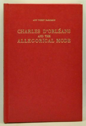 Charles d'Orléans and the allegorical mode. Ann Tukey Harrison