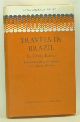 Travels in Brazil. Henry Koster, C. Harvey Gardiner