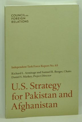 U.S. Strategy for Pakistan and Afghanistan: Independent Task Force Report No. 65. Richard L....
