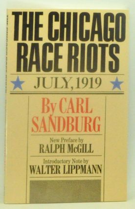 The Chicago Race Riots: July, 1919. Carl Sandburg, Ralph McGill, Walter Lippmann, preface, intro.