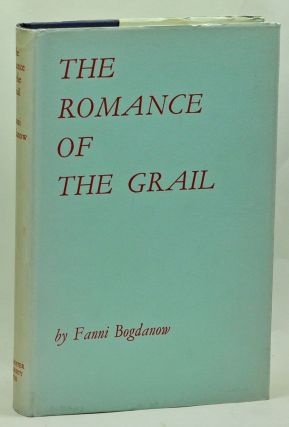 The Romance of the Grail: A Study of the Structure and Genesis of a Thirteenth-Century Arthurian...