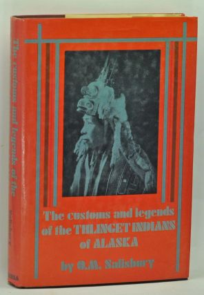 The Customs and Legends of the Thlinget Indians of Alaska. Oliver Maxson Salisbury