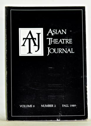 Asian Theatre Journal, Volume 6, Number 2 (Fall 1989). James R. Brandon, Yukihiro Goto, Ching-Hsi...