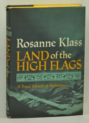 Land of the High Flags: A Travel Memoir of Afghanistan. Rosanne Klass.