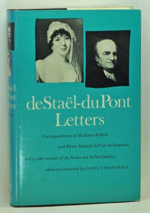 de Staël-du Pont Letters:Correspondence of Madame de Staël and Pierre Samuel du Pont de Nemours and of other members of the Necker and du Pont Families. James F. Marshall, trans ed.