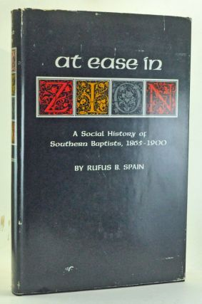 At Ease in Zion: Social History of Southern Baptists, 1865-1900. Rufus B. Spain