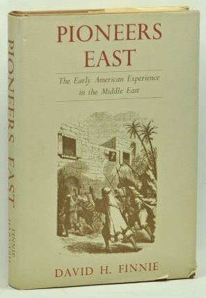 Pioneers East: The Early American Experience in the Middle East. David H. Finnie.