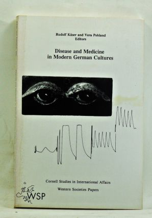 Disease and Medicine in Modern German Cultures. Rudolf Käser, Vera Pohland