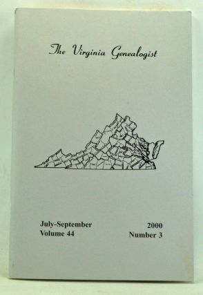 The Virginia Genealogist, Volume 44, Number 3, Whole Number 175 (July-September 2000). John...