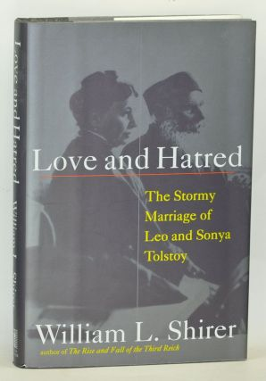 Love and Hatred: The Troubled Marriage of Leo and Sonya Tolstoy. William L. Shirer