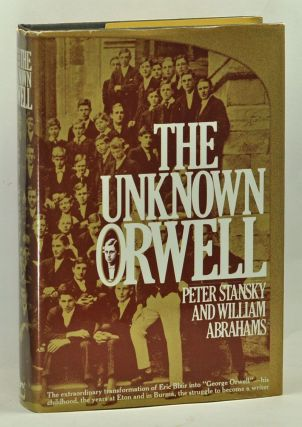 The Unknown Orwell. Peter Stansky, William Abrahams